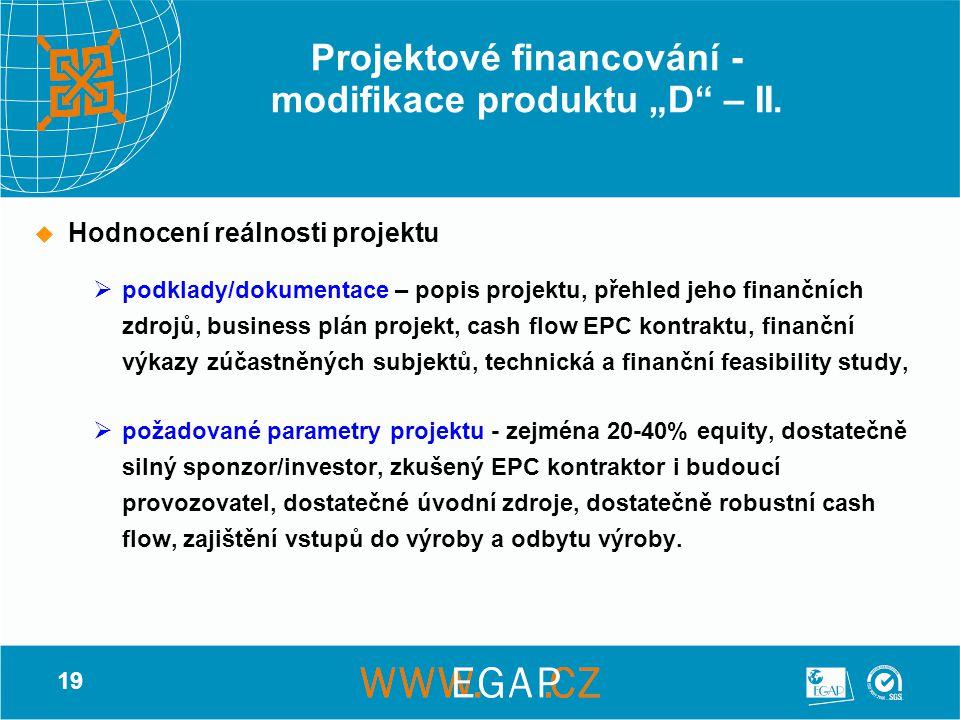 """19 Projektové financování - modifikace produktu """"D"""" – II.  Hodnocení reálnosti projektu  podklady/dokumentace – popis projektu, přehled jeho finančn"""