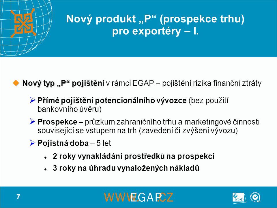"""7 Nový produkt """"P"""" (prospekce trhu) pro exportéry – I.  Nový typ """"P"""" pojištění  Nový typ """"P"""" pojištění v rámci EGAP – pojištění rizika finanční ztrá"""