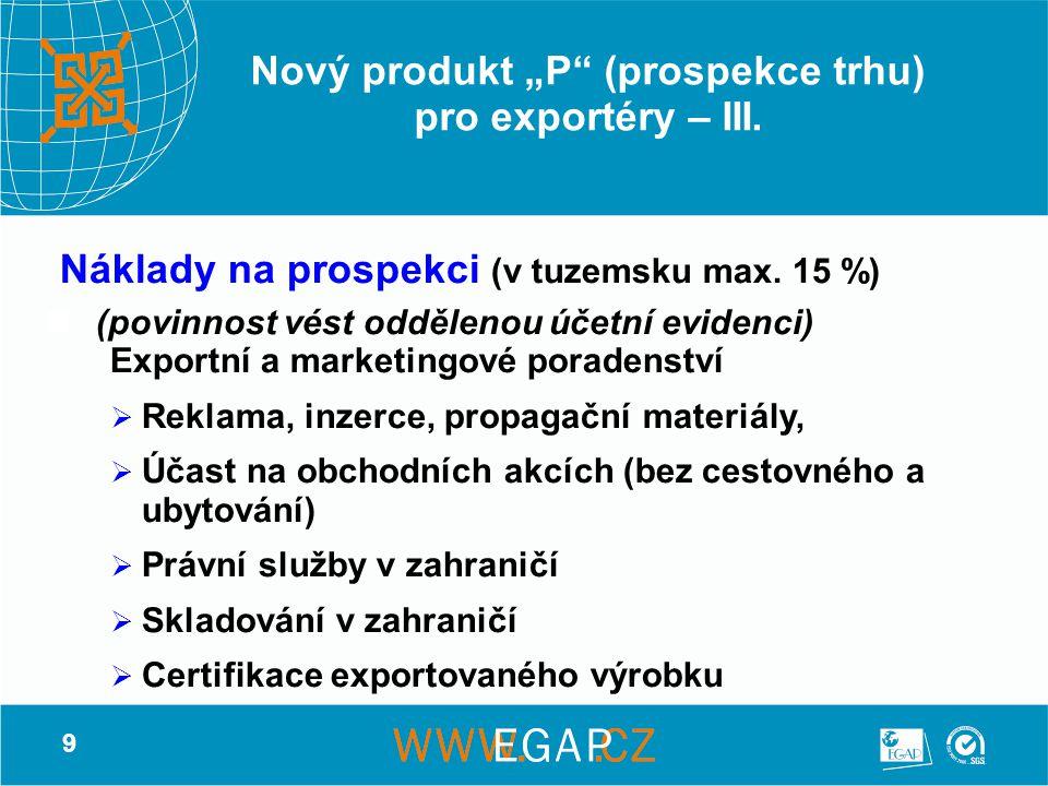 """9 Nový produkt """"P"""" (prospekce trhu) pro exportéry – III. Náklady na prospekci (v tuzemsku max. 15 %) (povinnost vést oddělenou účetní evidenci) Export"""