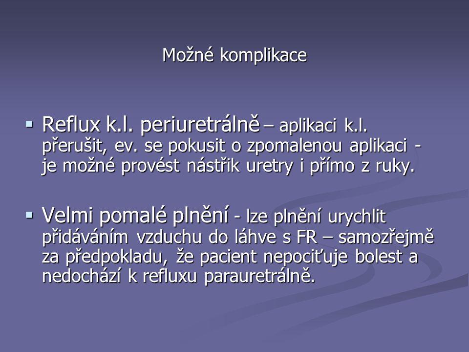 Možné komplikace  Reflux k.l.periuretrálně – aplikaci k.l.