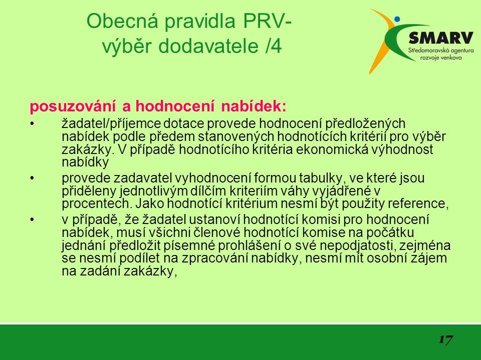 17 Obecná pravidla PRV- výběr dodavatele /4 posuzování a hodnocení nabídek: žadatel/příjemce dotace provede hodnocení předložených nabídek podle předem stanovených hodnotících kritérií pro výběr zakázky.