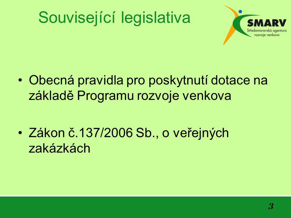 3 Související legislativa Obecná pravidla pro poskytnutí dotace na základě Programu rozvoje venkova Zákon č.137/2006 Sb., o veřejných zakázkách