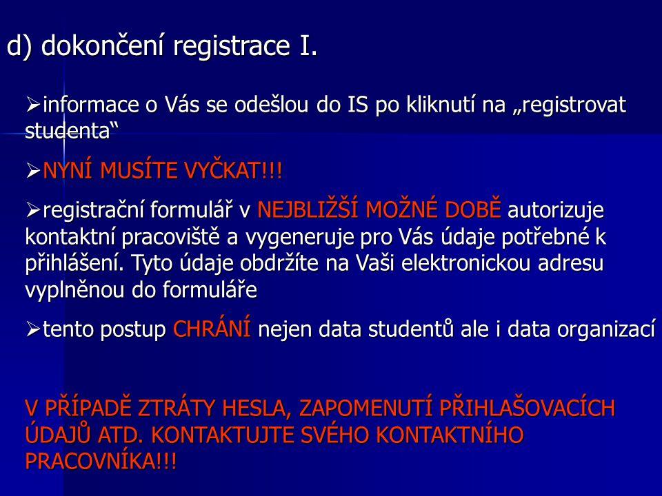 """d) dokončení registrace I.  informace o Vás se odešlou do IS po kliknutí na """"registrovat studenta""""  NYNÍ MUSÍTE VYČKAT!!!  registrační formulář v N"""
