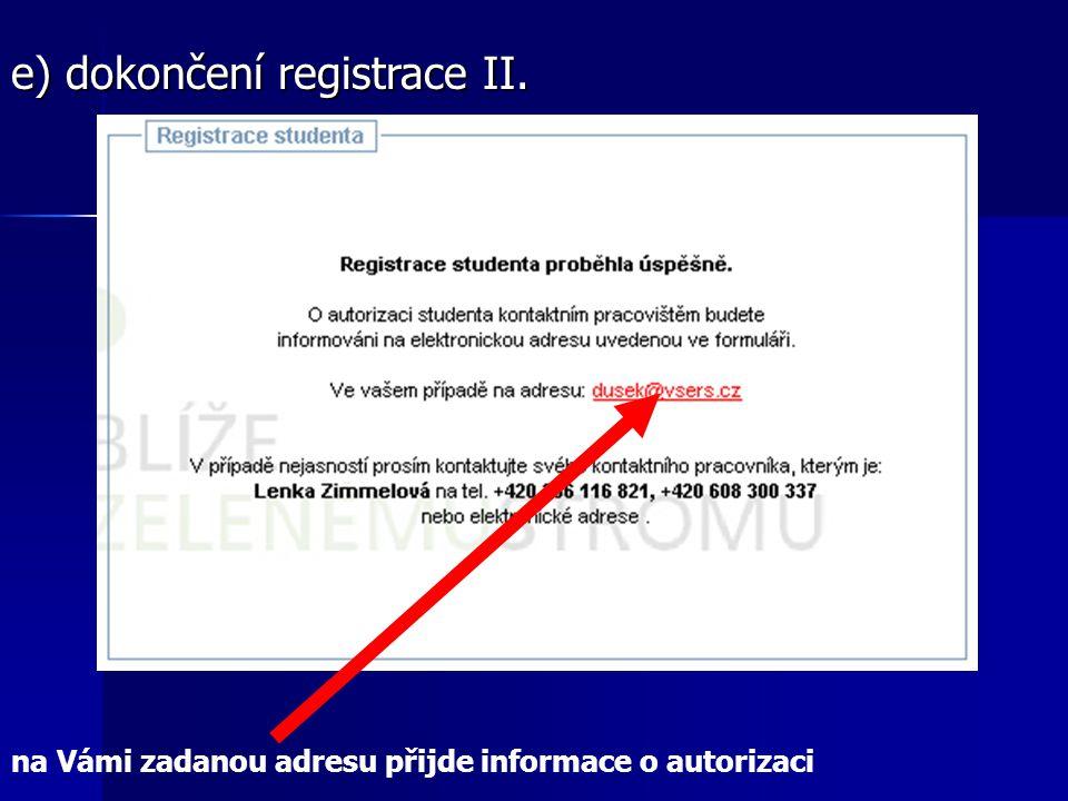e) dokončení registrace II. na Vámi zadanou adresu přijde informace o autorizaci