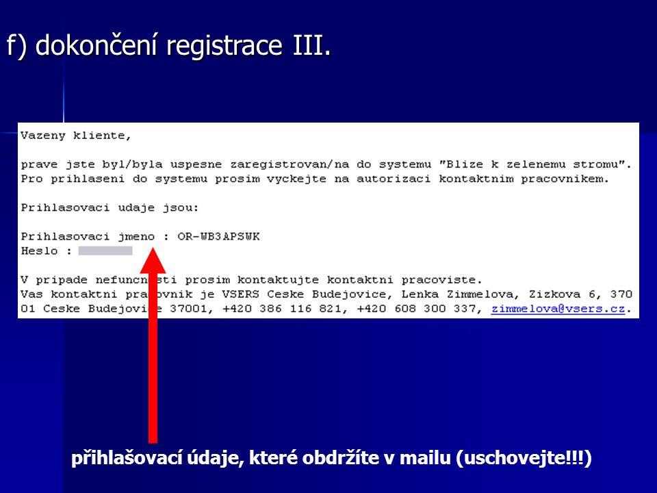f) dokončení registrace III. přihlašovací údaje, které obdržíte v mailu (uschovejte!!!)