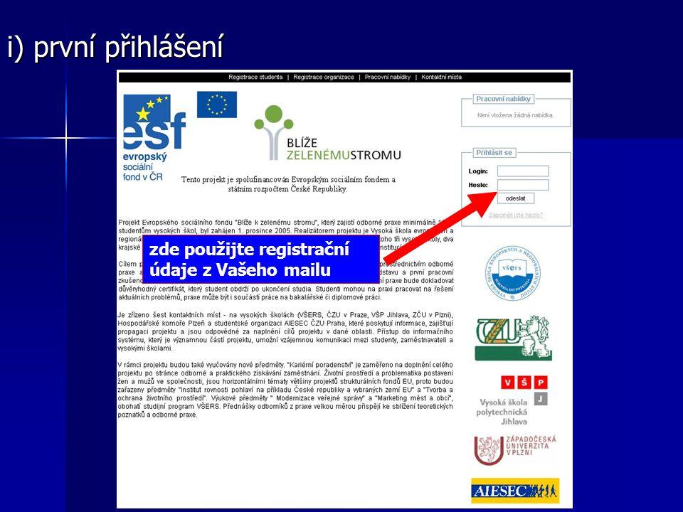 i) první přihlášení zde použijte registrační údaje z Vašeho mailu