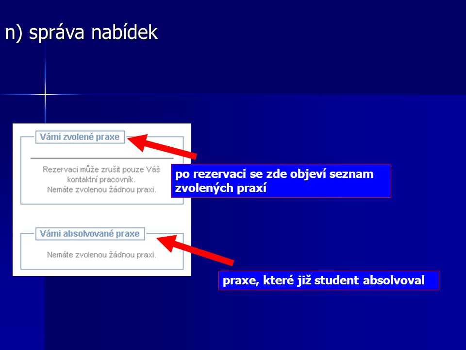 po rezervaci se zde objeví seznam zvolených praxí n) správa nabídek praxe, které již student absolvoval