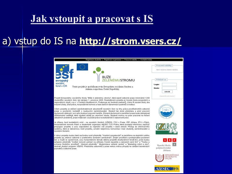 Jak vstoupit a pracovat s IS a) vstup do IS na a) vstup do IS na http://strom.vsers.cz/ http://strom.vsers.cz/