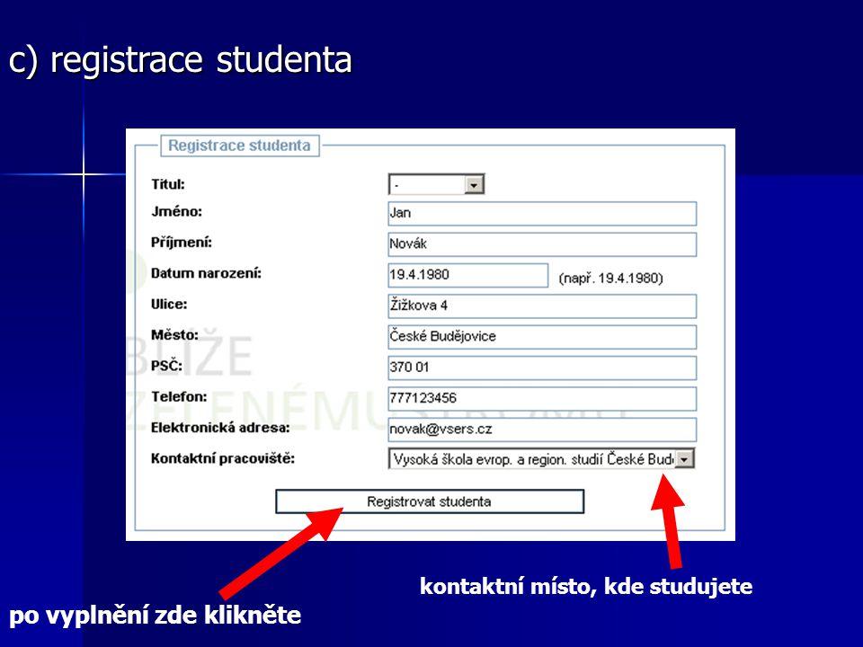 c) registrace studenta po vyplnění zde klikněte kontaktní místo, kde studujete