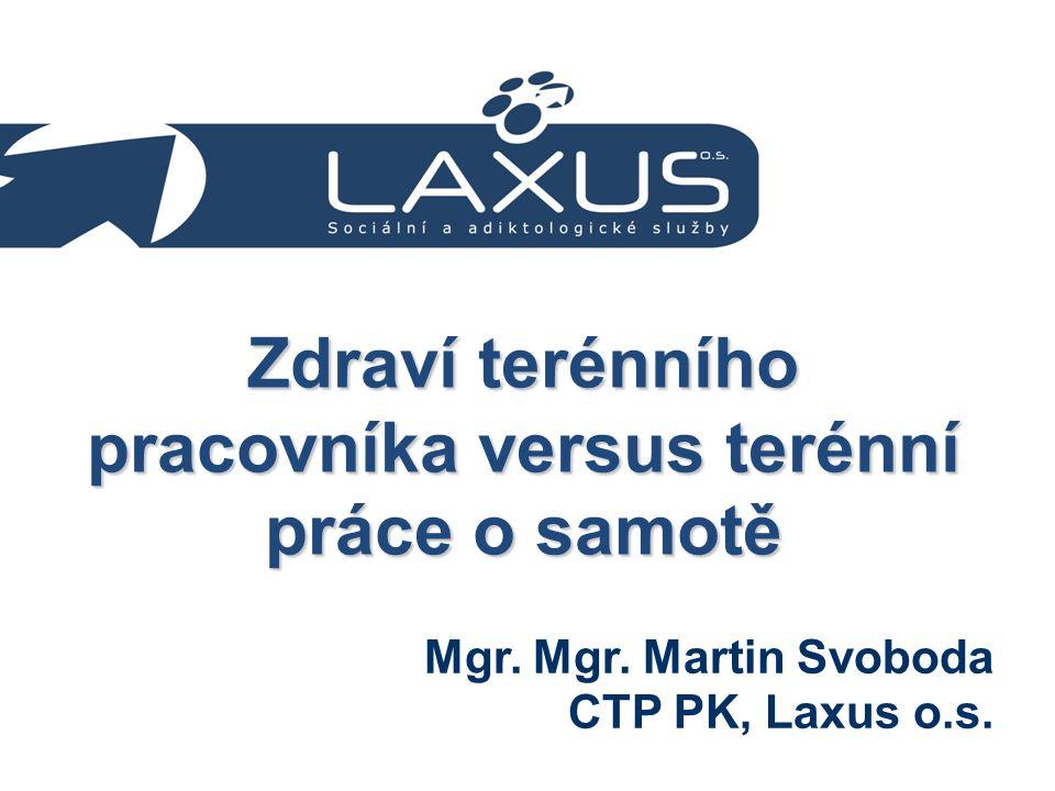 Zdraví terénního pracovníka versus terénní práce o samotě Mgr. Mgr. Martin Svoboda CTP PK, Laxus o.s.
