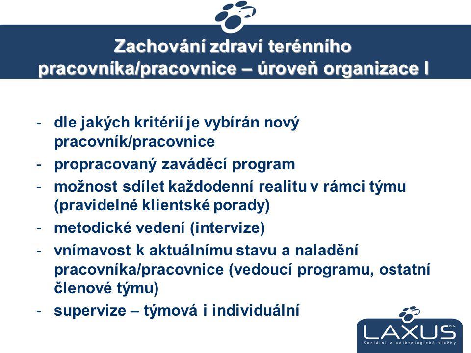 Zachování zdraví terénního pracovníka/pracovnice – úroveň organizace I -dle jakých kritérií je vybírán nový pracovník/pracovnice -propracovaný zaváděc