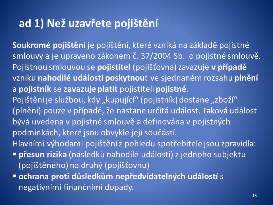 ad 1) Než uzavřete pojištění Soukromé pojištění je pojištění, které vzniká na základě pojistné smlouvy a je upraveno zákonem č.