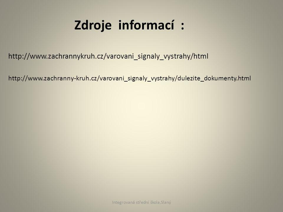 http://www.zachrannykruh.cz/varovani_signaly_vystrahy/html Zdroje informací : http://www.zachranny-kruh.cz/varovani_signaly_vystrahy/dulezite_dokument