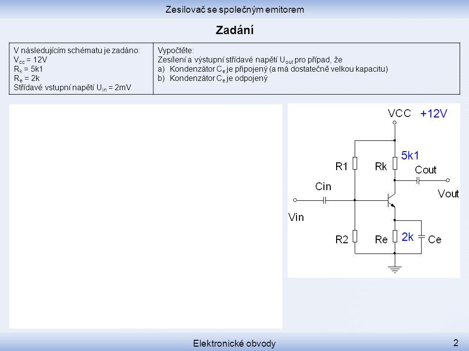 Zesilovač se společným emitorem Elektronické obvody 2 V následujícím schématu je zadáno: V cc = 12V R k = 5k1 R e = 2k Střídavé vstupní napětí U in =