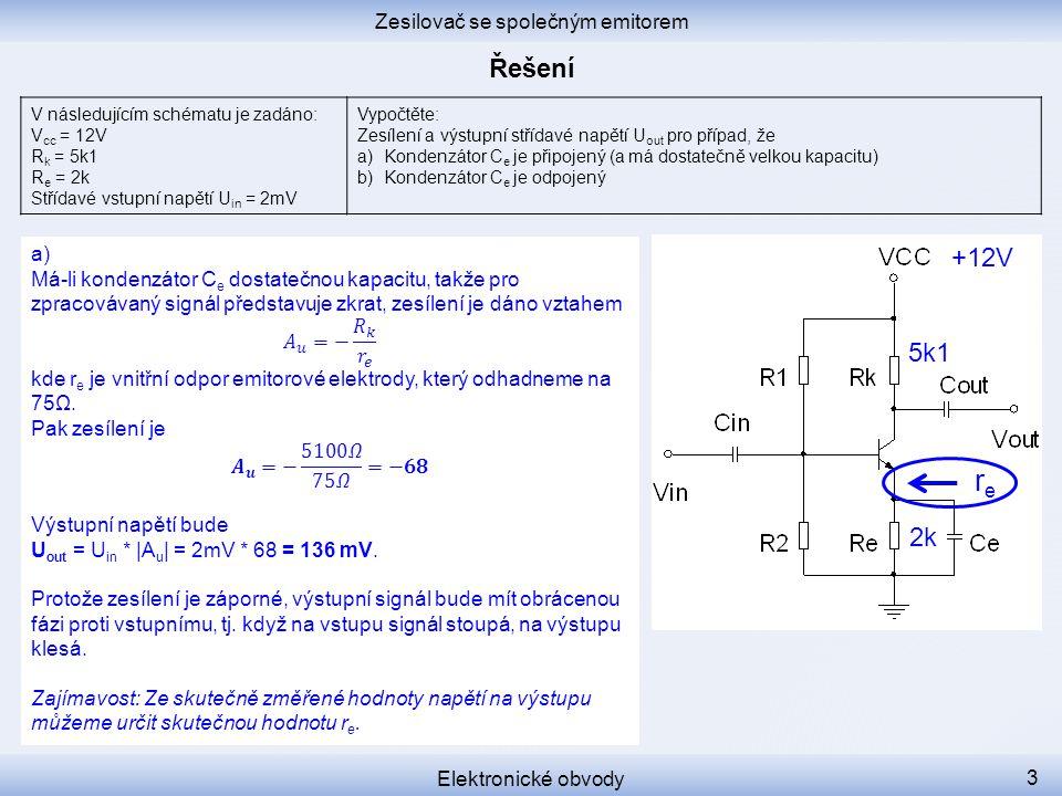 Zesilovač se společným emitorem Elektronické obvody 3 V následujícím schématu je zadáno: V cc = 12V R k = 5k1 R e = 2k Střídavé vstupní napětí U in =
