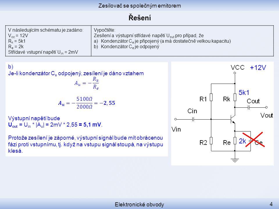 Zesilovač se společným emitorem Elektronické obvody 4 V následujícím schématu je zadáno: V cc = 12V R k = 5k1 R e = 2k Střídavé vstupní napětí U in =