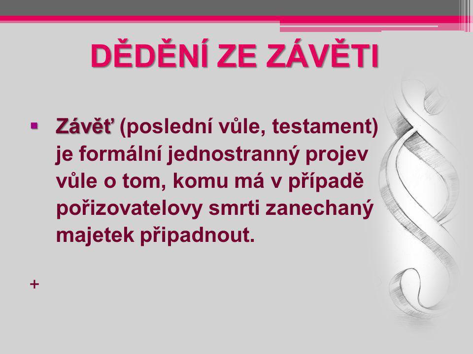 DĚDĚNÍ ZE ZÁVĚTI  Závěť  Závěť (poslední vůle, testament) je formální jednostranný projev vůle o tom, komu má v případě pořizovatelovy smrti zanecha