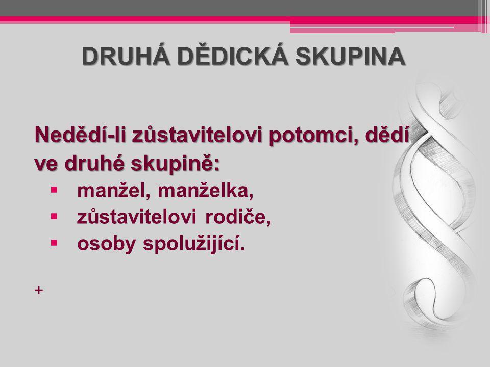 DRUHÁ DĚDICKÁ SKUPINA Nedědí-li zůstavitelovi potomci, dědí ve druhé skupině:  manžel, manželka,  zůstavitelovi rodiče,  osoby spolužijící. +