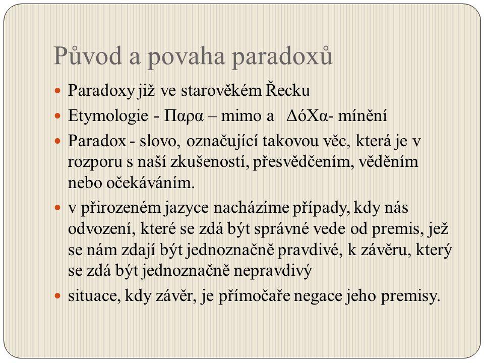 Původ a povaha paradoxů Paradoxy již ve starověkém Řecku Etymologie - Παρα – mimo a ΔόΧα- mínění Paradox - slovo, označující takovou věc, která je v r