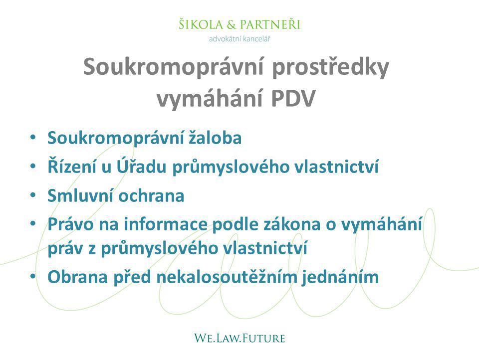 Soukromoprávní prostředky vymáhání PDV Soukromoprávní žaloba Řízení u Úřadu průmyslového vlastnictví Smluvní ochrana Právo na informace podle zákona o