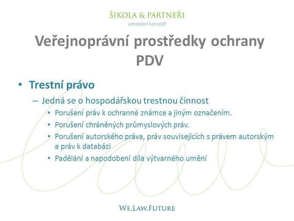 Veřejnoprávní prostředky ochrany PDV Trestní právo – Jedná se o hospodářskou trestnou činnost Porušení práv k ochranné známce a jiným označením. Poruš