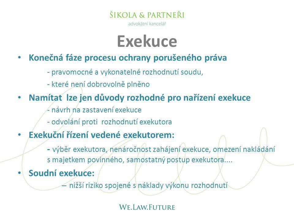 Exekuce Konečná fáze procesu ochrany porušeného práva - pravomocné a vykonatelné rozhodnutí soudu, - které není dobrovolně plněno Namítat lze jen důvo