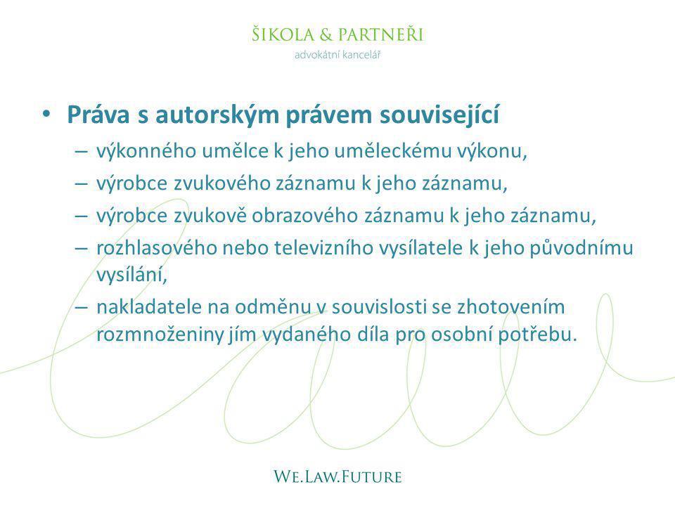 Práva s autorským právem související – výkonného umělce k jeho uměleckému výkonu, – výrobce zvukového záznamu k jeho záznamu, – výrobce zvukově obrazo