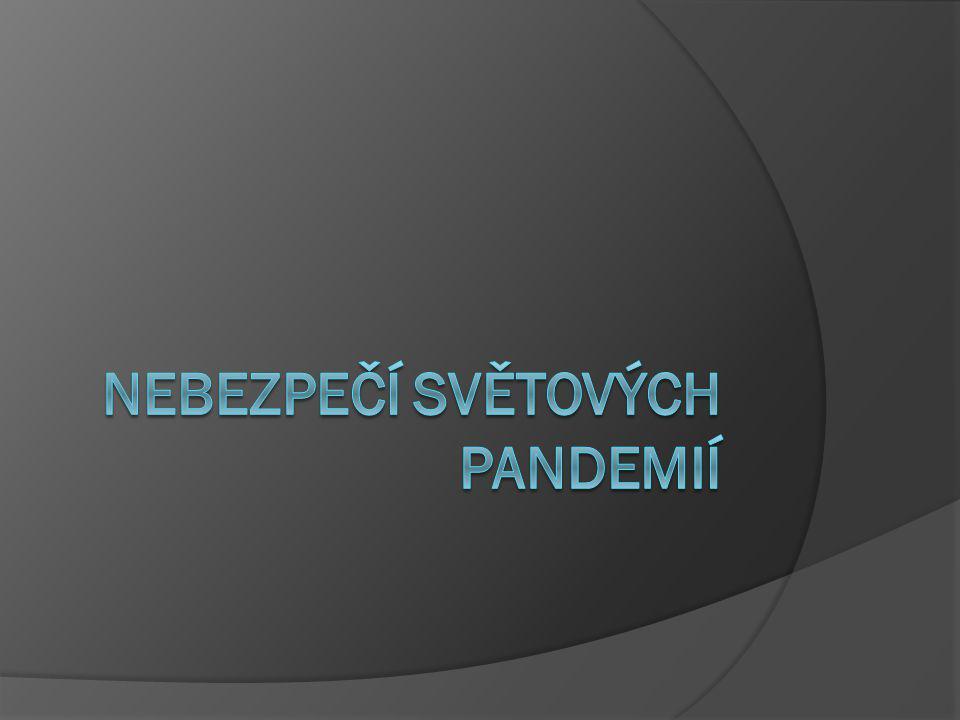 Pandemie  Pandemie je epidemie velkého rozsahu zasahující celé kontinenty.