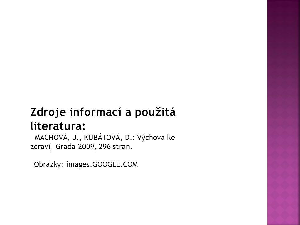 Zdroje informací a použitá literatura: MACHOVÁ, J., KUBÁTOVÁ, D.: Výchova ke zdraví, Grada 2009, 296 stran. Obrázky: images.GOOGLE.COM