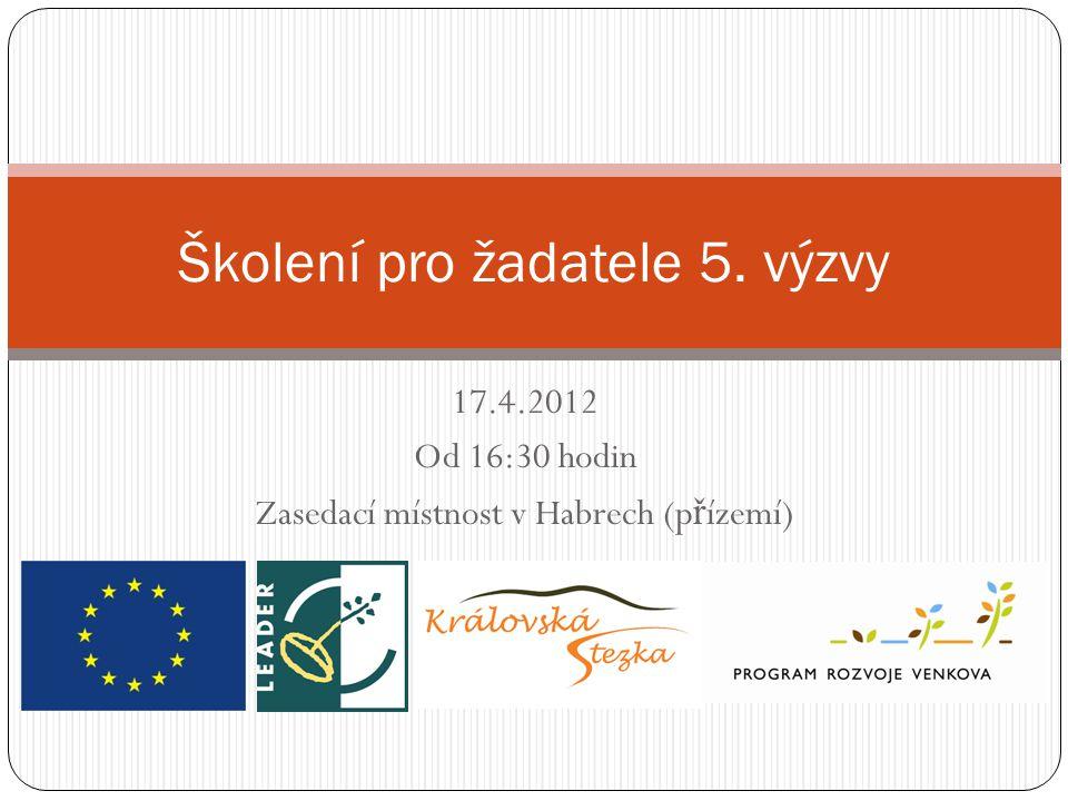 17.4.2012 Od 16:30 hodin Zasedací místnost v Habrech (p ř ízemí) Školení pro žadatele 5. výzvy