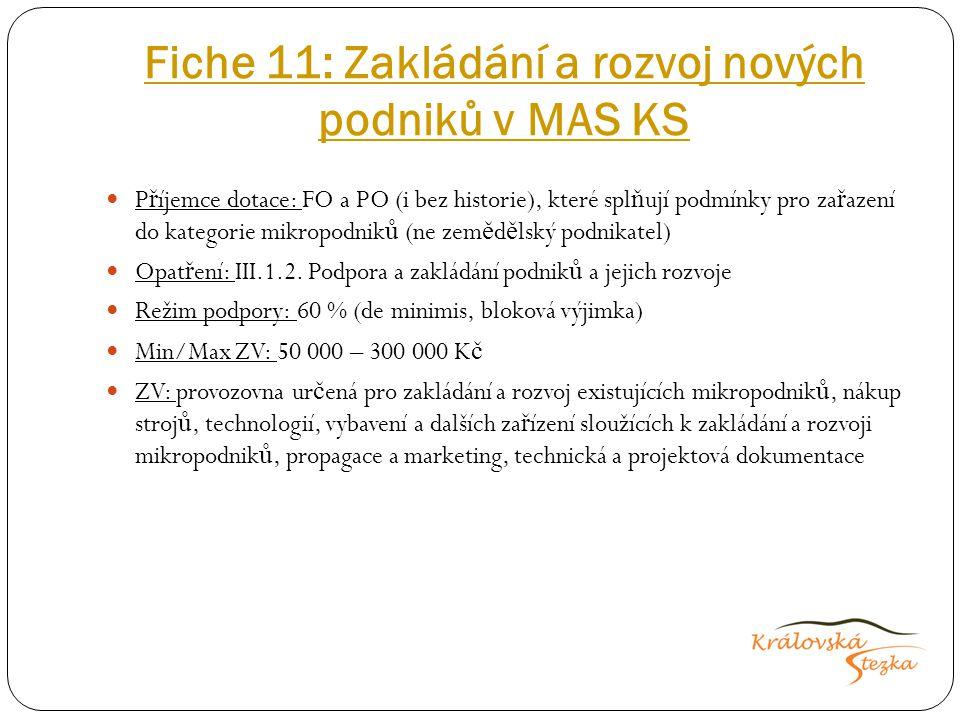 Fiche 11: Zakládání a rozvoj nových podniků v MAS KS P ř íjemce dotace: FO a PO (i bez historie), které spl ň ují podmínky pro za ř azení do kategorie