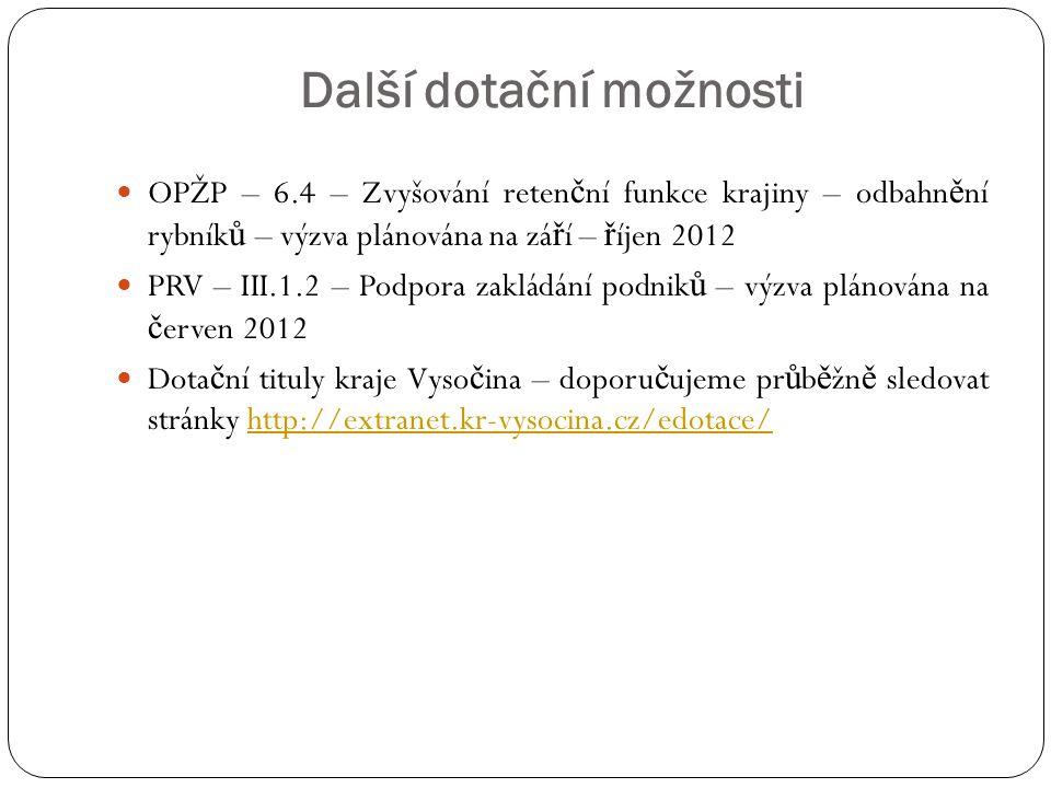 Další dotační možnosti OPŽP – 6.4 – Zvyšování reten č ní funkce krajiny – odbahn ě ní rybník ů – výzva plánována na zá ř í – ř íjen 2012 PRV – III.1.2
