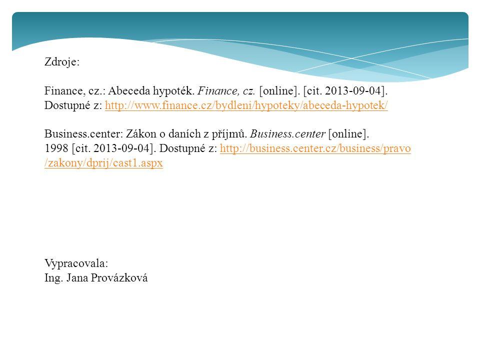 Zdroje: Finance, cz.: Abeceda hypoték. Finance, cz. [online]. [cit. 2013-09-04]. Dostupné z: http://www.finance.cz/bydleni/hypoteky/abeceda-hypotek/ht