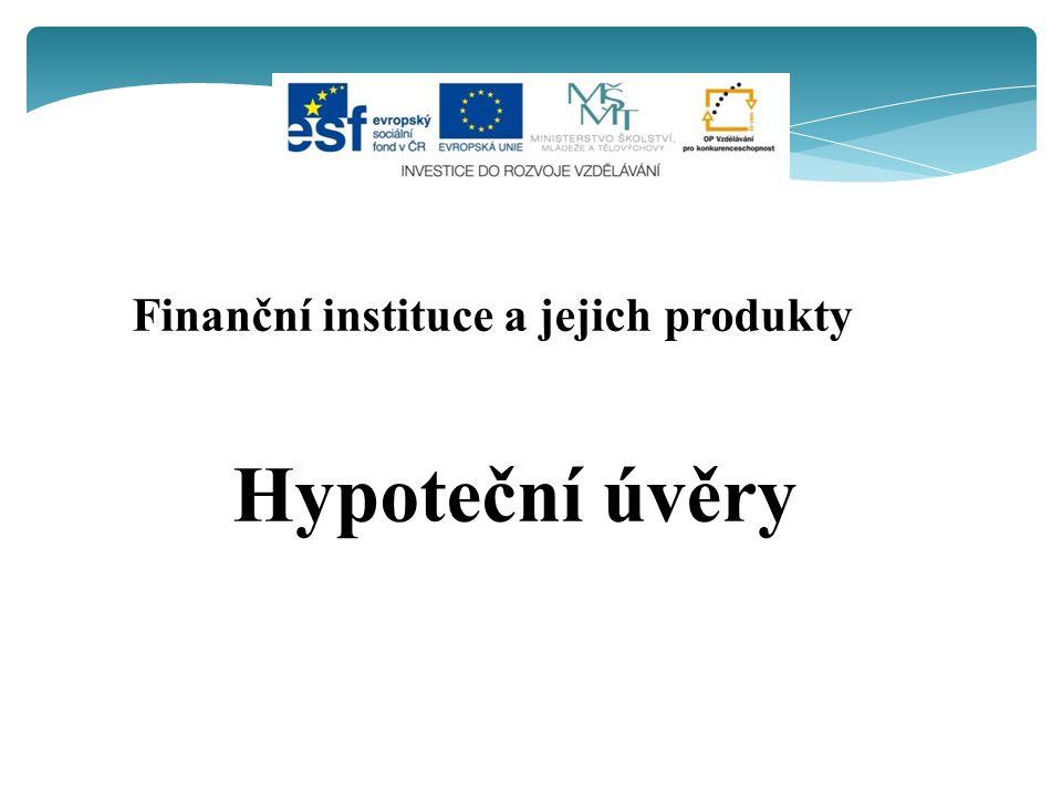 Finanční instituce a jejich produkty Hypoteční úvěry
