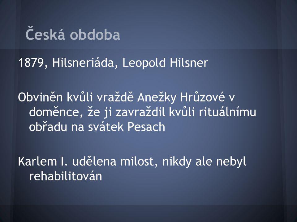 Česká obdoba 1879, Hilsneriáda, Leopold Hilsner Obviněn kvůli vraždě Anežky Hrůzové v doměnce, že ji zavraždil kvůli rituálnímu obřadu na svátek Pesac