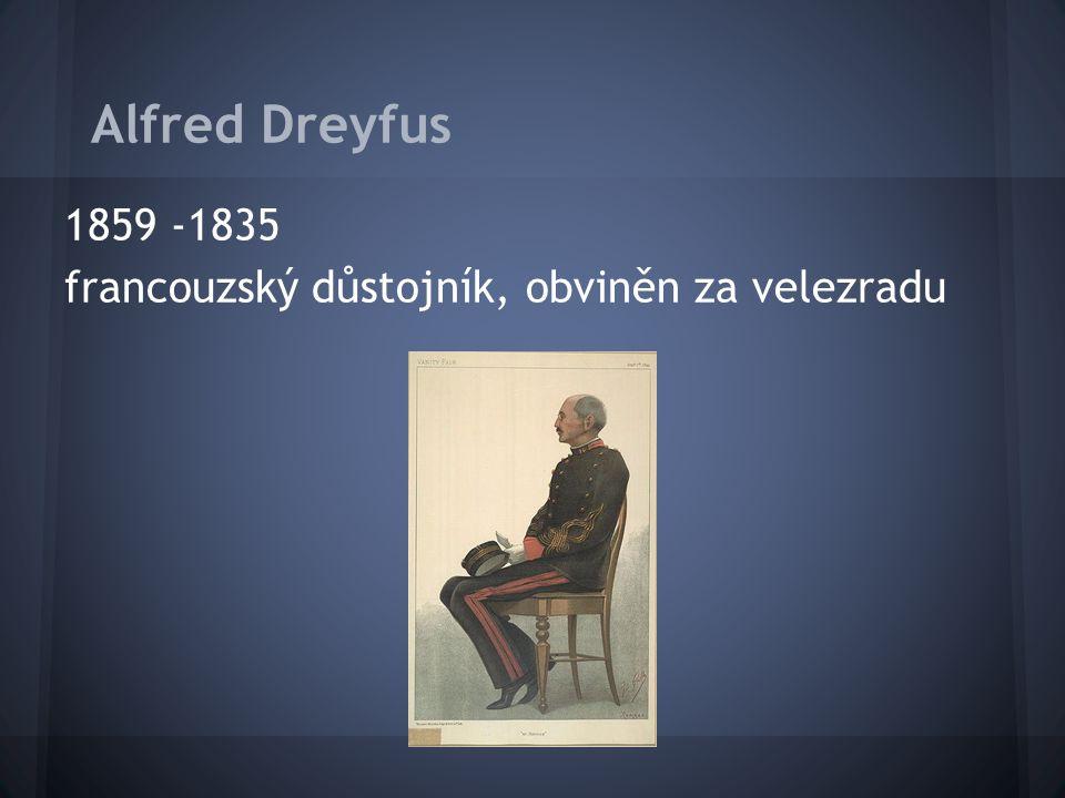 Alfred Dreyfus 1859 -1835 francouzský důstojník, obviněn za velezradu