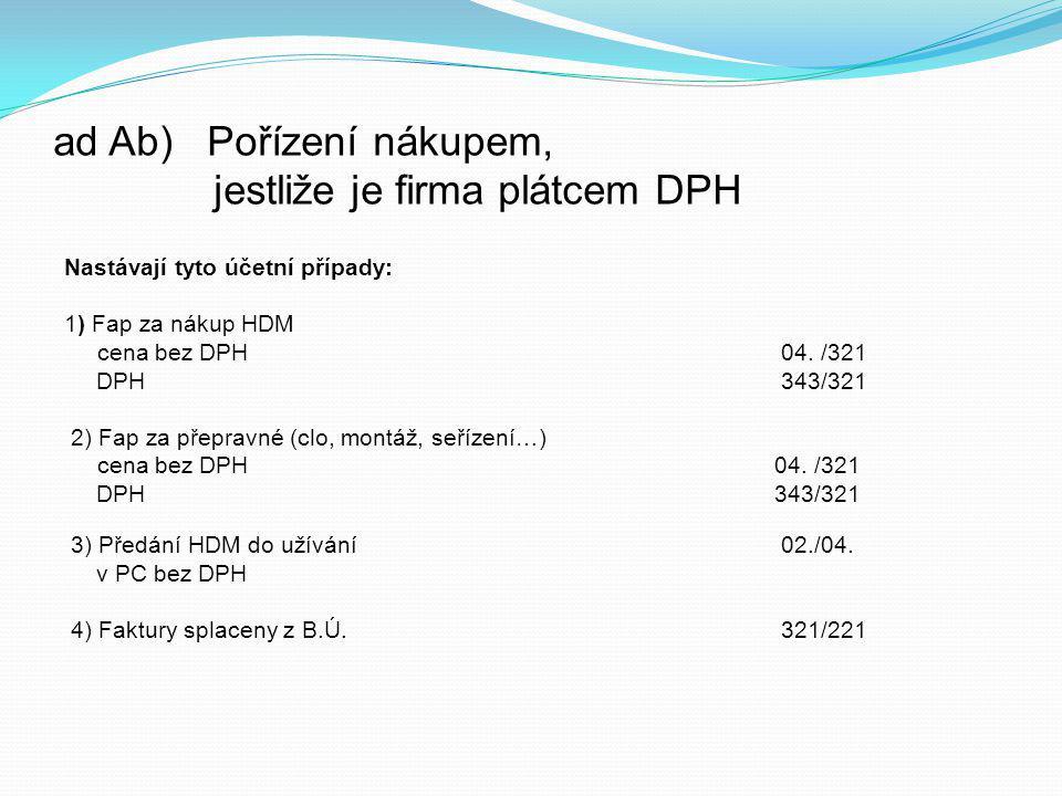 3) Výpis z b. ú.: úhrada Fa P 120 000,-Kč MD 321 – Dodavatelé D MD 042 – Pořízení DM D MD 022 – Sam. mov. věci D 3) 120 000,- PS PS 2) 120 000,- PS 1)