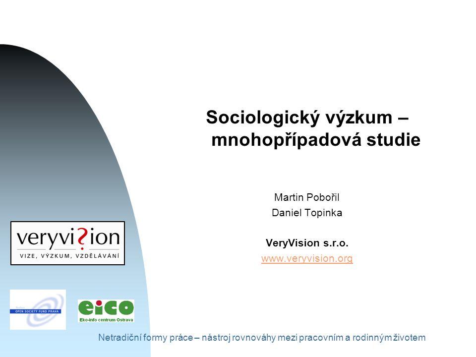 Netradiční formy práce – nástroj rovnováhy mezi pracovním a rodinným životem Sociologický výzkum – mnohopřípadová studie Martin Pobořil Daniel Topinka VeryVision s.r.o.
