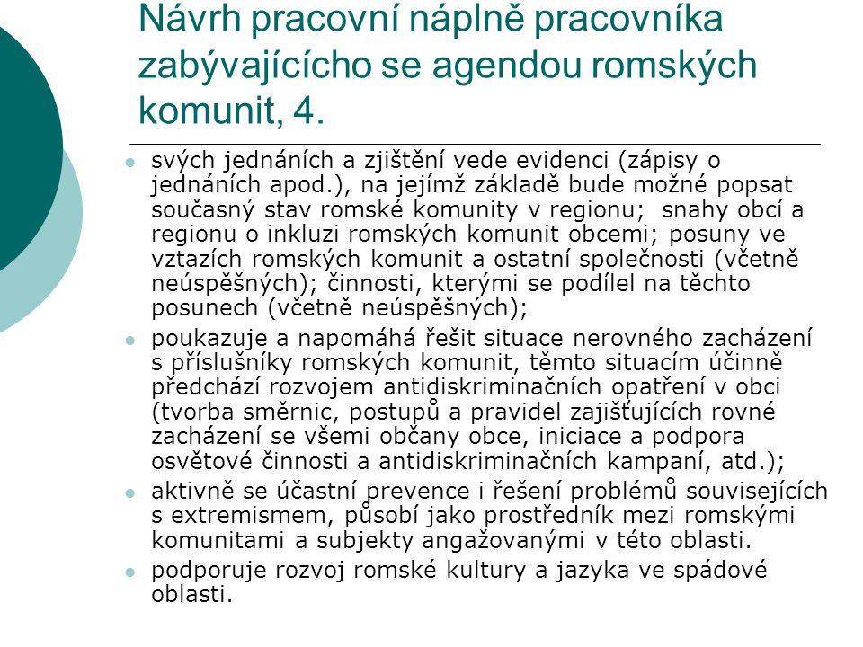 Návrh pracovní náplně pracovníka zabývajícícho se agendou romských komunit, 4. svých jednáních a zjištění vede evidenci (zápisy o jednáních apod.), na