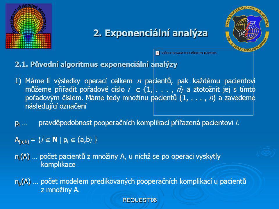 REQUEST'06 2. Exponenciální analýza 2.1. Původní algoritmus exponenciální analýzy 1)Máme-li výsledky operací celkem n pacientů, pak každému pacientovi