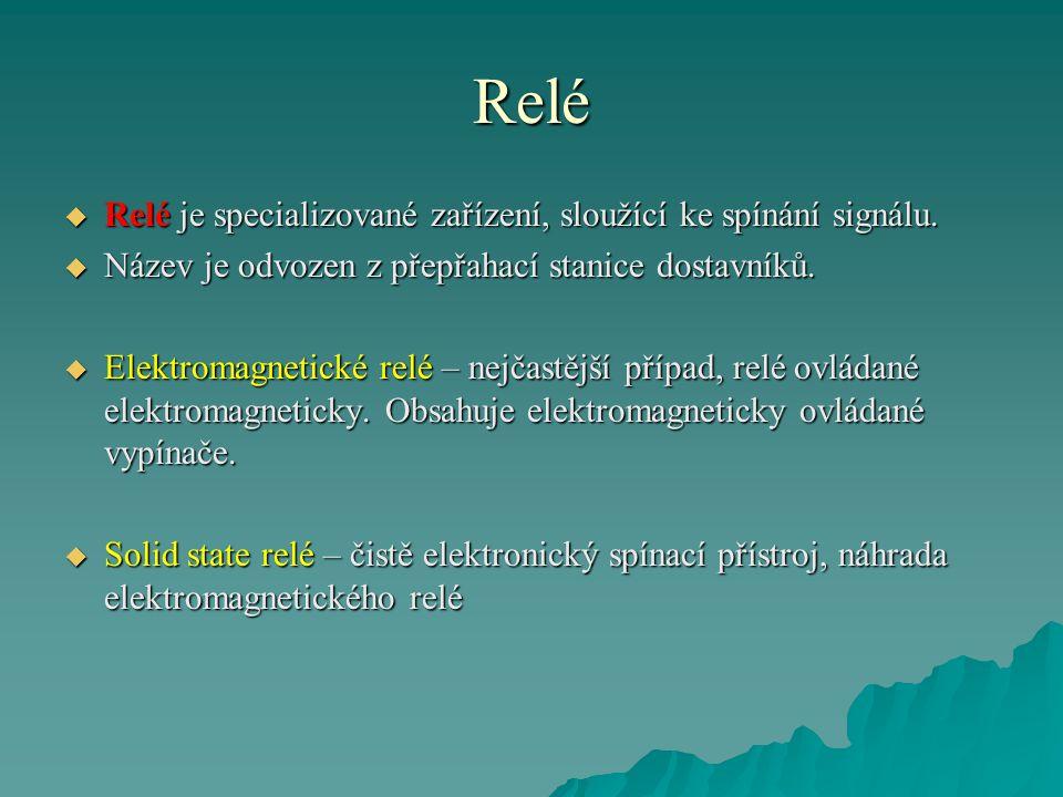 Relé  Relé je specializované zařízení, sloužící ke spínání signálu.  Název je odvozen z přepřahací stanice dostavníků.  Elektromagnetické relé – ne