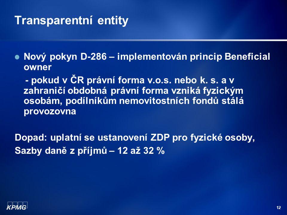 12 Transparentní entity Nový pokyn D-286 – implementován princip Beneficial owner - pokud v ČR právní forma v.o.s. nebo k. s. a v zahraničí obdobná pr