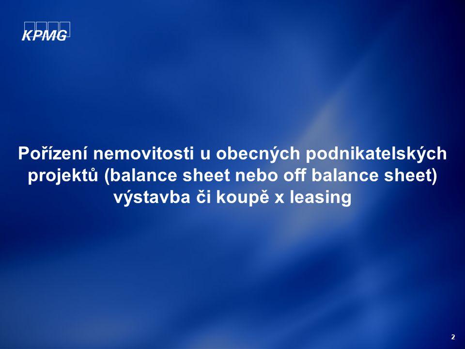 2 Pořízení nemovitosti u obecných podnikatelských projektů (balance sheet nebo off balance sheet) výstavba či koupě x leasing