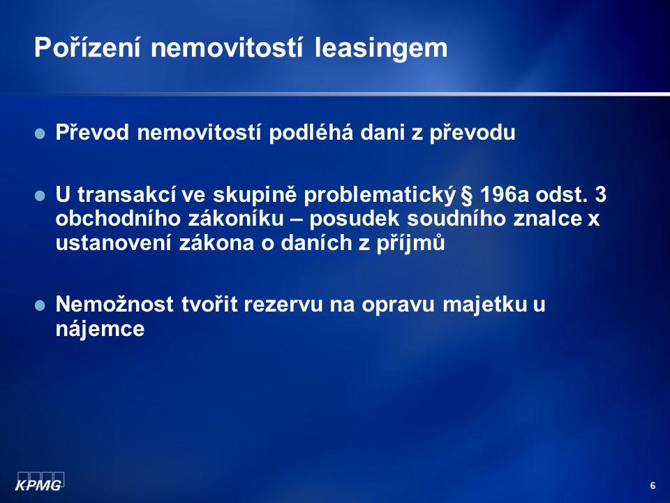 6 Pořízení nemovitostí leasingem Převod nemovitostí podléhá dani z převodu U transakcí ve skupině problematický § 196a odst.