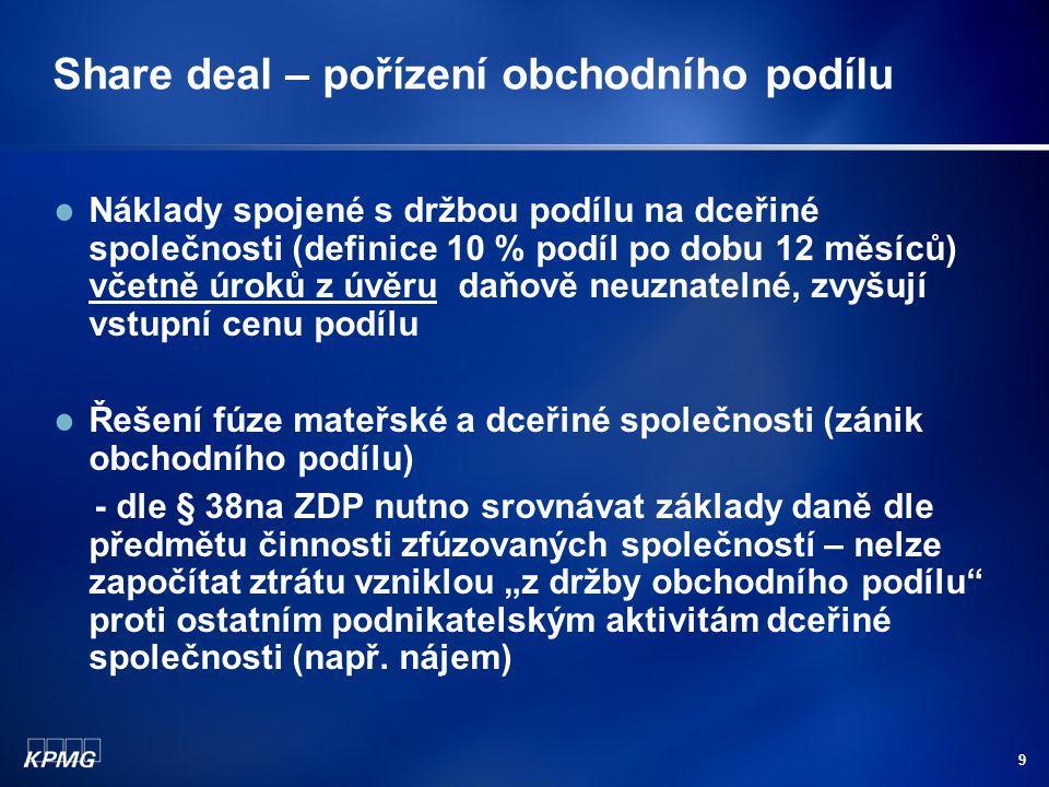 9 Share deal – pořízení obchodního podílu Náklady spojené s držbou podílu na dceřiné společnosti (definice 10 % podíl po dobu 12 měsíců) včetně úroků