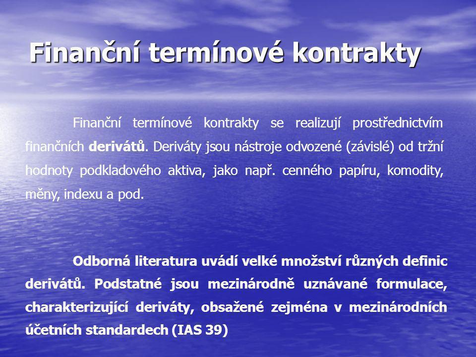 Finanční termínové kontrakty Finanční termínové kontrakty se realizují prostřednictvím finančních derivátů.