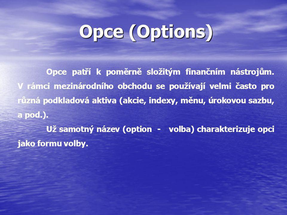 Opce (Options) Opce (Options) Opce patří k poměrně složitým finančním nástrojům.
