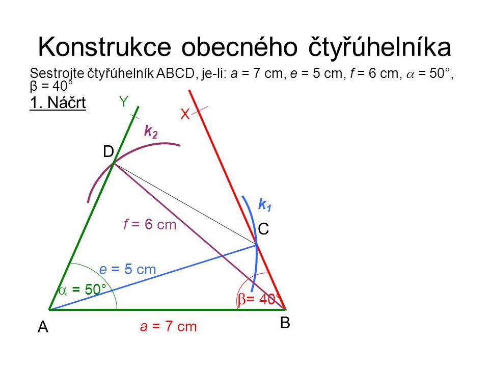 Konstrukce obecného čtyřúhelníka Sestrojte čtyřúhelník ABCD, je-li: a = 7 cm, e = 5 cm, f = 6 cm,  = 50°, β = 40° 1.