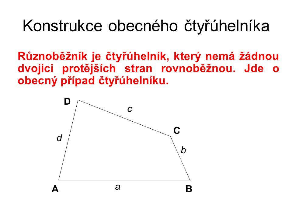 Konstrukce obecného čtyřúhelníka Různoběžník je čtyřúhelník, který nemá žádnou dvojici protějších stran rovnoběžnou.