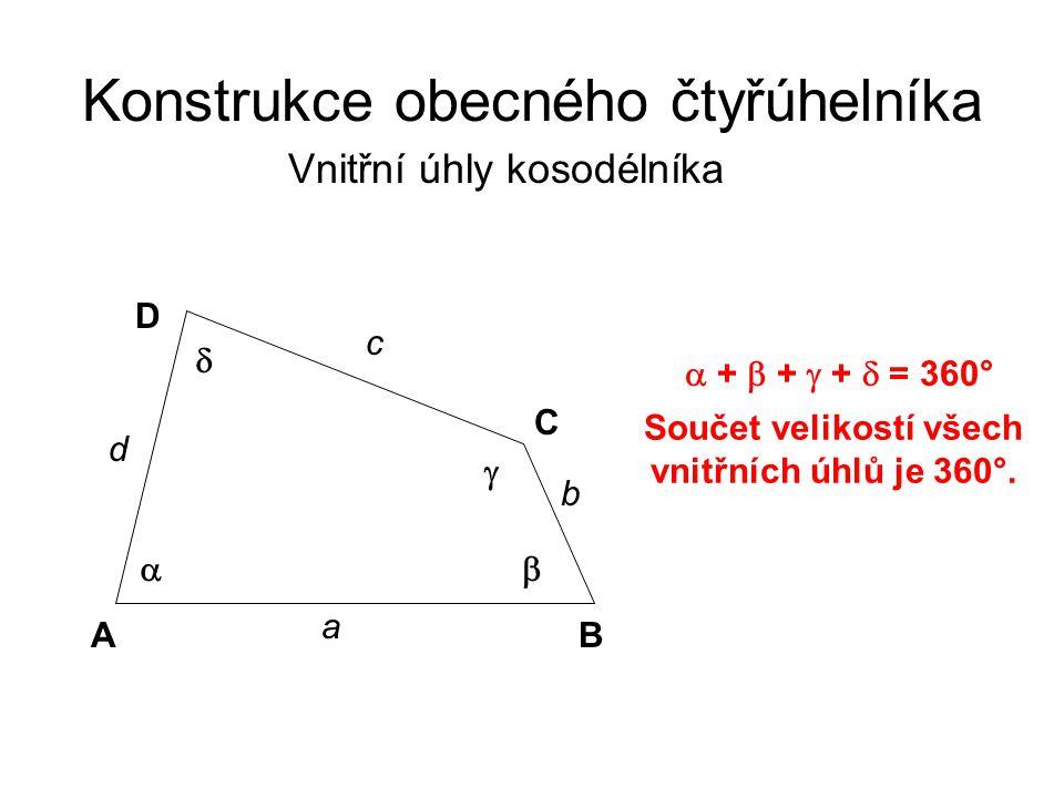 Konstrukce obecného čtyřúhelníka Vnitřní úhly kosodélníka Součet velikostí všech vnitřních úhlů je 360°.